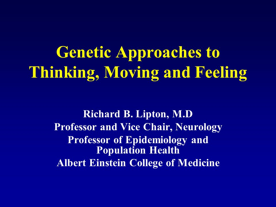 Genetic Approaches to Thinking, Moving and Feeling