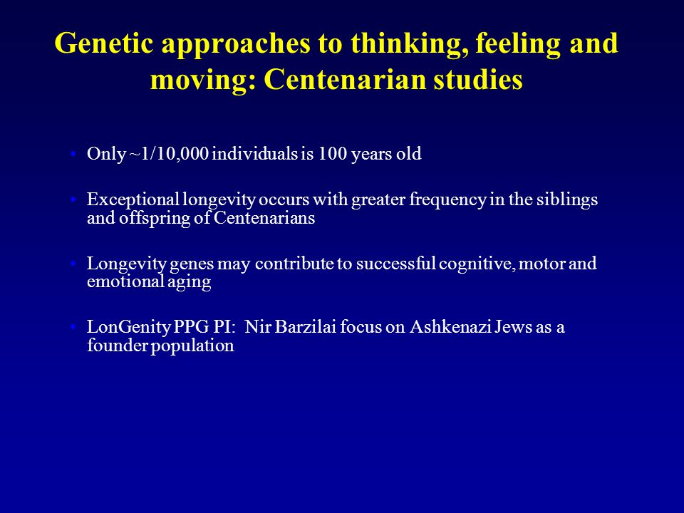 Genetic approaches to thinking, feeling and moving: Centenarian studies