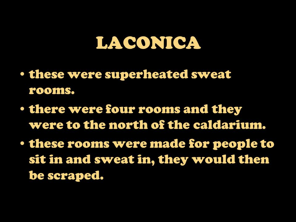LACONICA these were superheated sweat rooms.