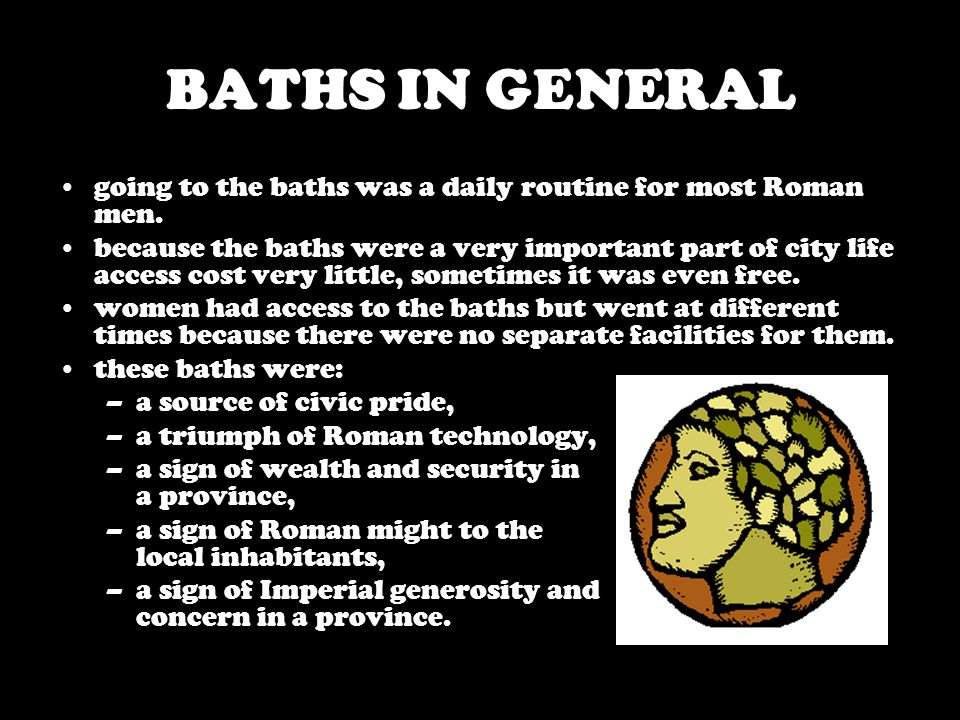 BATHS IN GENERAL going to the baths was a daily routine for most Roman men.