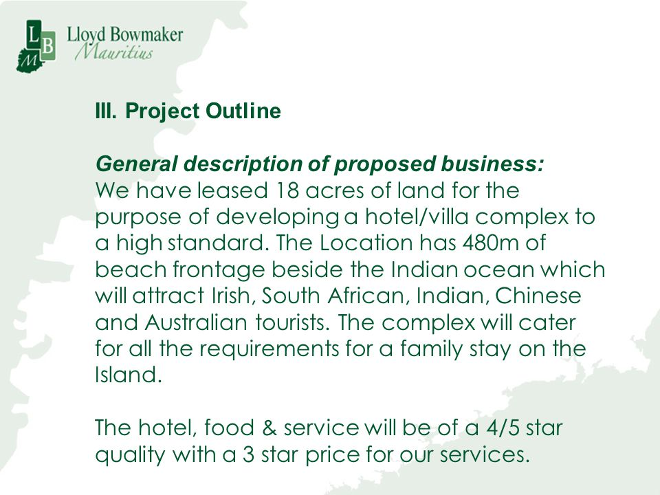 III. Project Outline General description of proposed business: