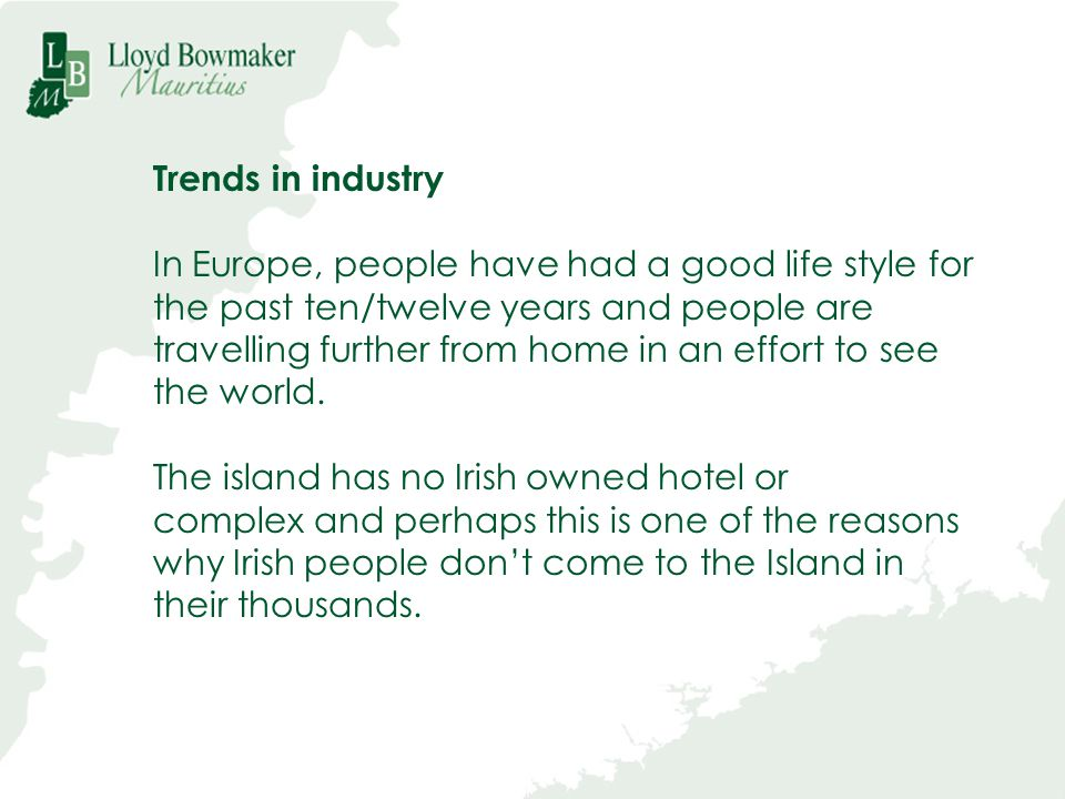 Trends in industry In Europe, people have had a good life style for. the past ten/twelve years and people are.