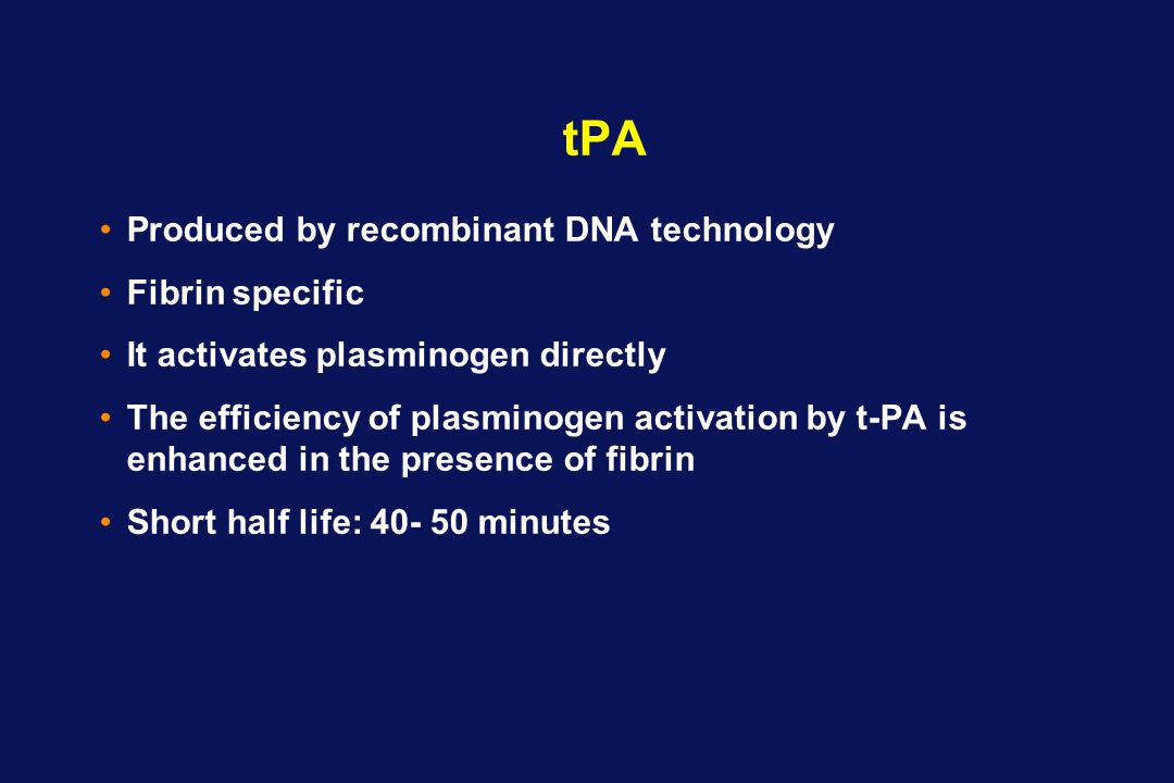 tPA Produced by recombinant DNA technology Fibrin specific