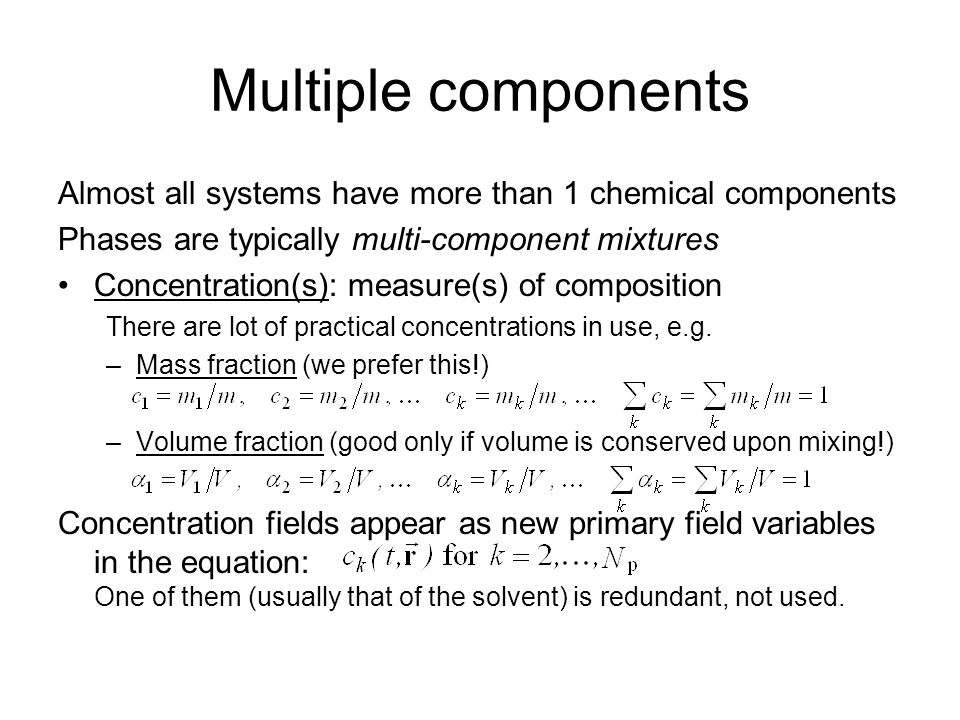 Multiple components Almost all systems have more than 1 chemical components. Phases are typically multi-component mixtures.