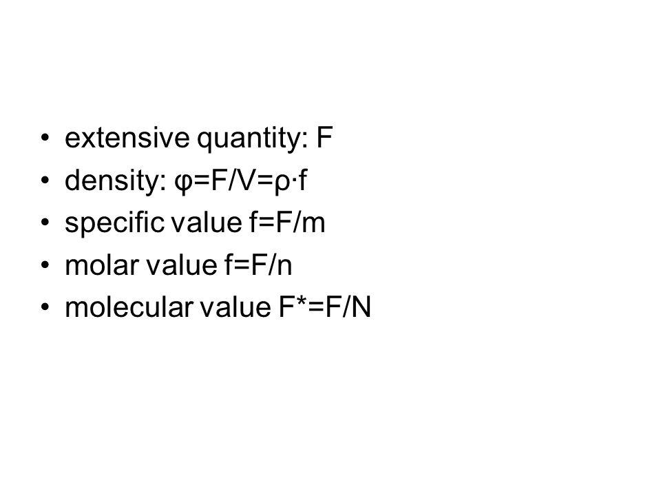 extensive quantity: F density: φ=F/V=ρ∙f. specific value f=F/m.