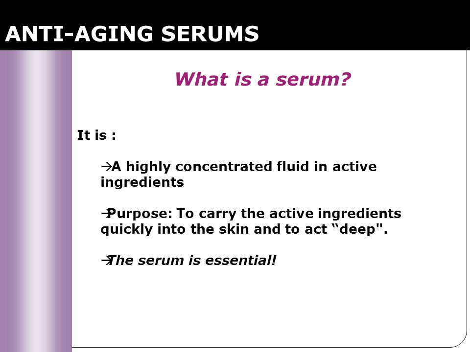 ANTI-AGING SERUMS What is a serum It is :