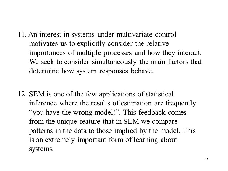 11. An interest in systems under multivariate control motivates us to explicitly consider the relative importances of multiple processes and how they interact. We seek to consider simultaneously the main factors that determine how system responses behave.