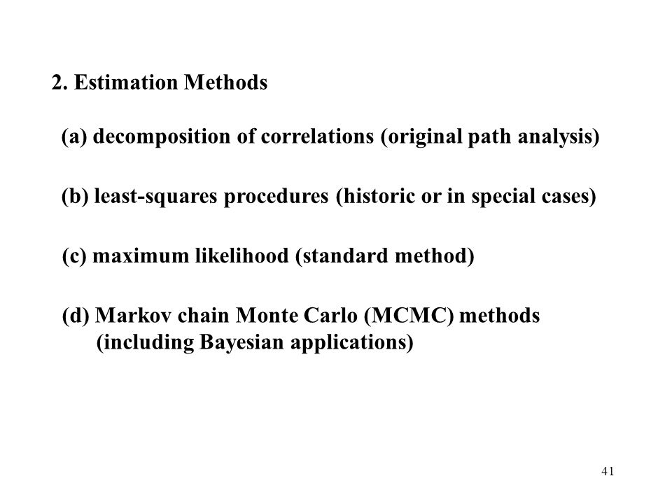 2. Estimation Methods (a) decomposition of correlations (original path analysis) (b) least-squares procedures (historic or in special cases)