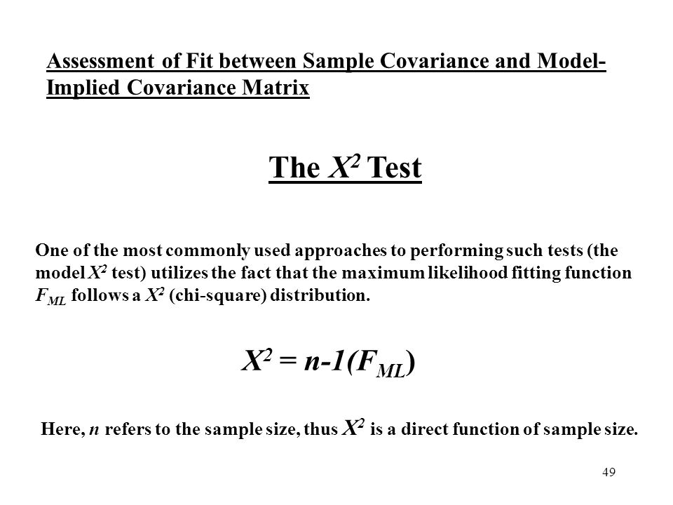 One of the most commonly used approaches to performing such tests (the model Χ2 test) utilizes the fact that the maximum likelihood fitting function FML follows a X2 (chi-square) distribution.