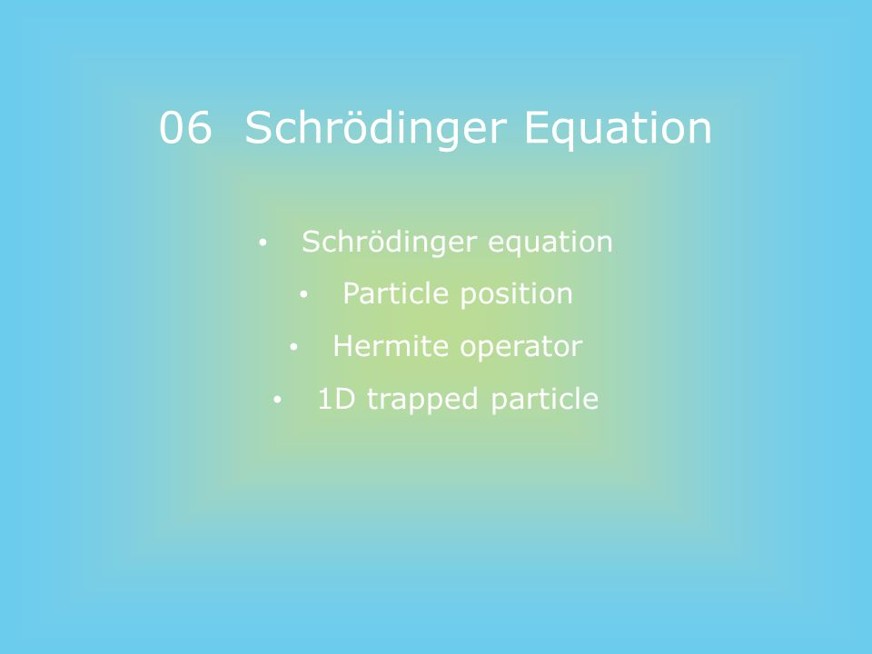 06 Schrödinger Equation Schrödinger equation Particle position