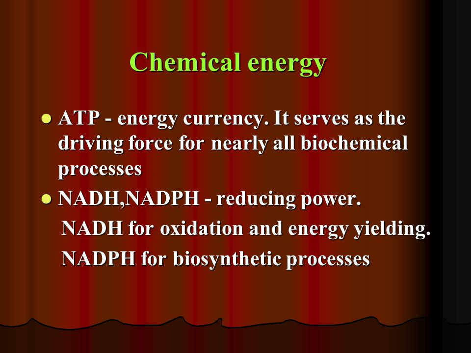 Chemical energy ATP - energy currency. It serves as the driving force for nearly all biochemical processes.