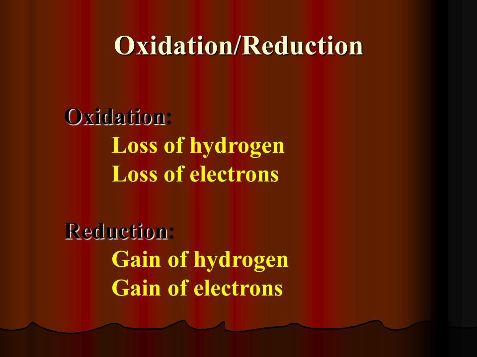 Oxidation/Reduction Oxidation: Loss of hydrogen Loss of electrons