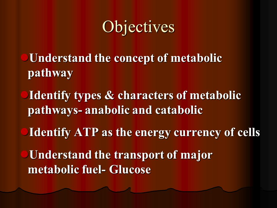 Objectives Understand the concept of metabolic pathway