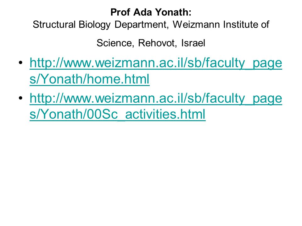 Prof Ada Yonath: Structural Biology Department, Weizmann Institute of Science, Rehovot, Israel