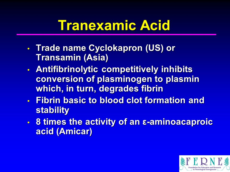 Tranexamic Acid Trade name Cyclokapron (US) or Transamin (Asia)