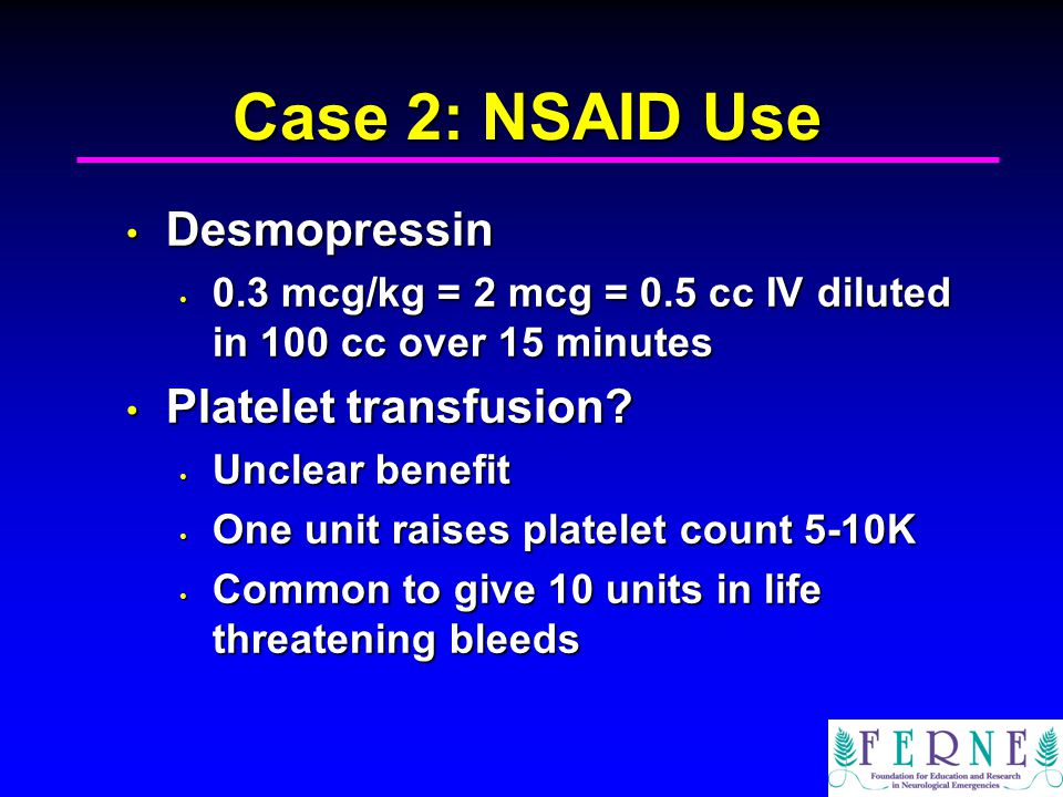 Case 2: NSAID Use Desmopressin Platelet transfusion