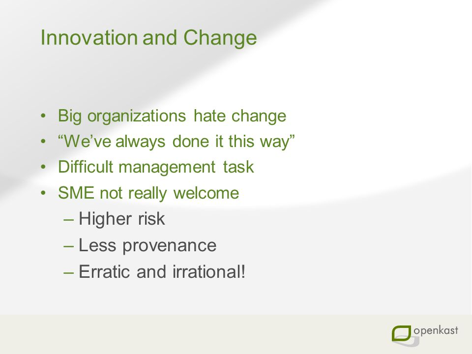 Innovation and Change Higher risk Less provenance