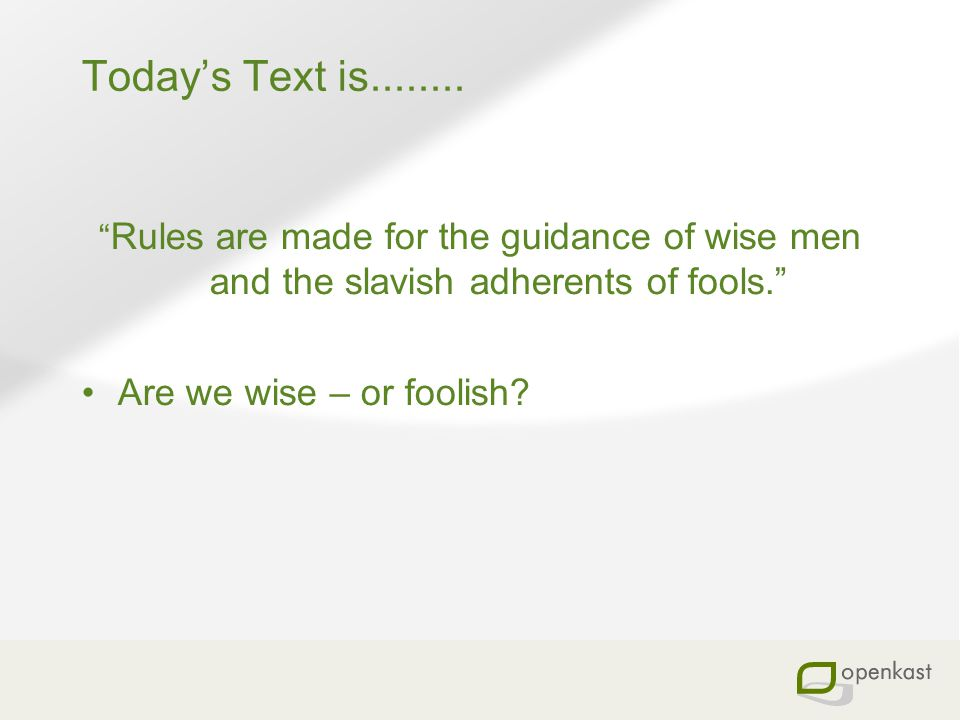 Today's Text is........ Are we wise – or foolish