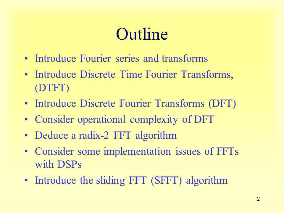 Outline Introduce Fourier series and transforms