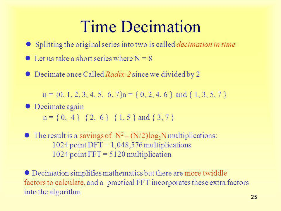 Time Decimation Decimate once Called Radix-2 since we divided by 2