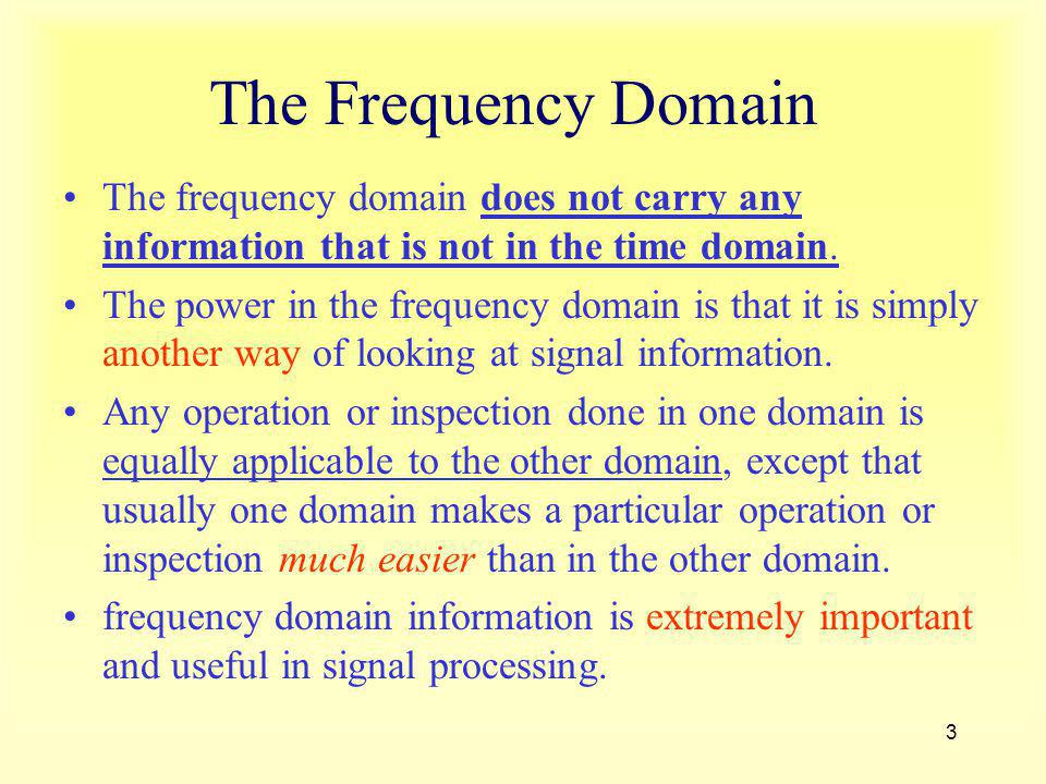 The Frequency Domain The frequency domain does not carry any information that is not in the time domain.