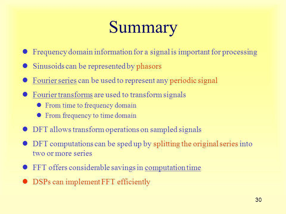 Summary Frequency domain information for a signal is important for processing. Sinusoids can be represented by phasors.