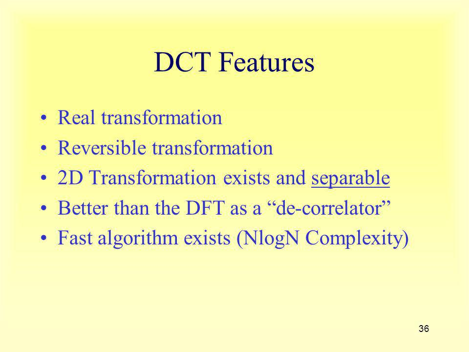DCT Features Real transformation Reversible transformation