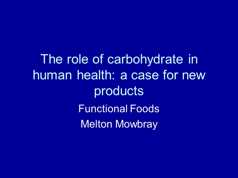 The role of carbohydrate in human health: a case for new products