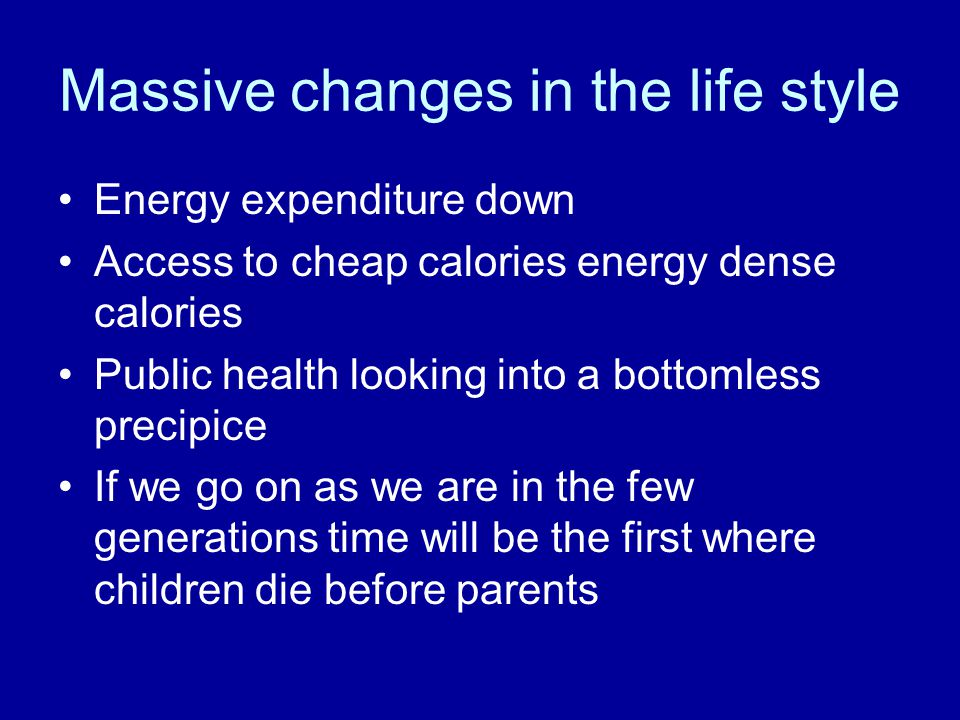 Massive changes in the life style