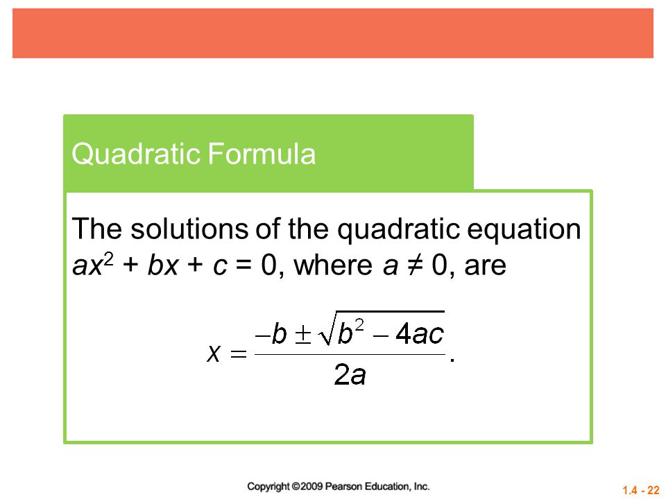Quadratic Formula The solutions of the quadratic equation ax2 + bx + c = 0, where a ≠ 0, are