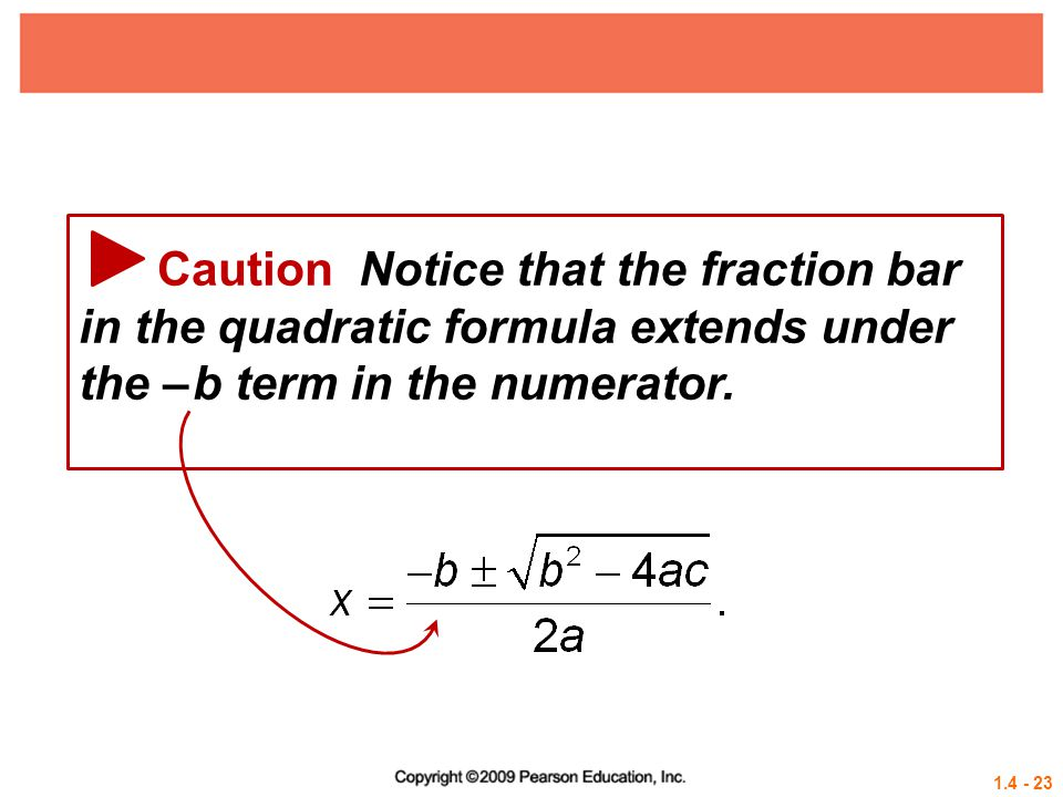Caution Notice that the fraction bar in the quadratic formula extends under the – b term in the numerator.