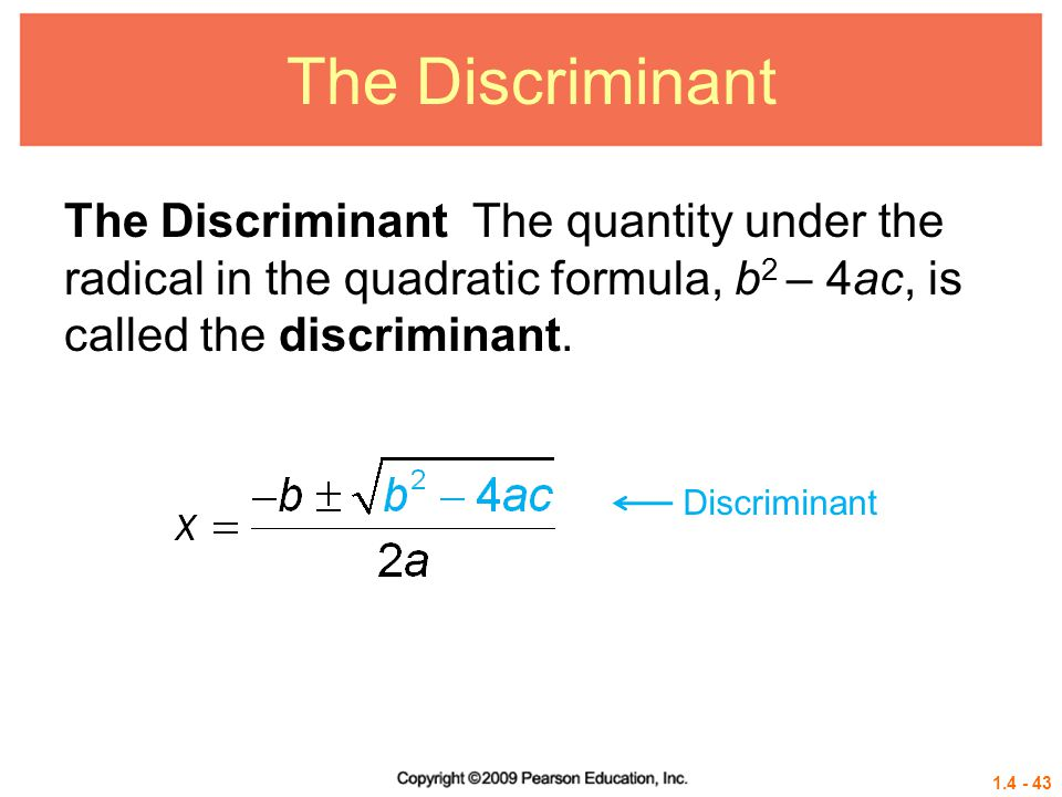 The Discriminant The Discriminant The quantity under the radical in the quadratic formula, b2 – 4ac, is called the discriminant.