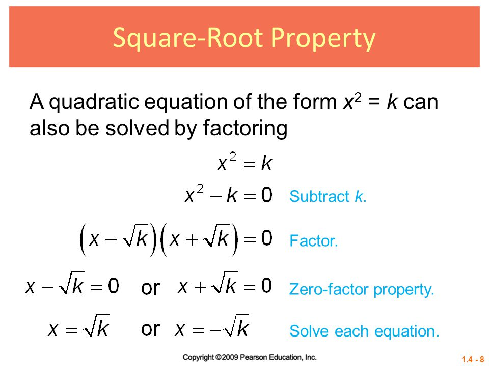 Square-Root Property A quadratic equation of the form x2 = k can also be solved by factoring. Subtract k.