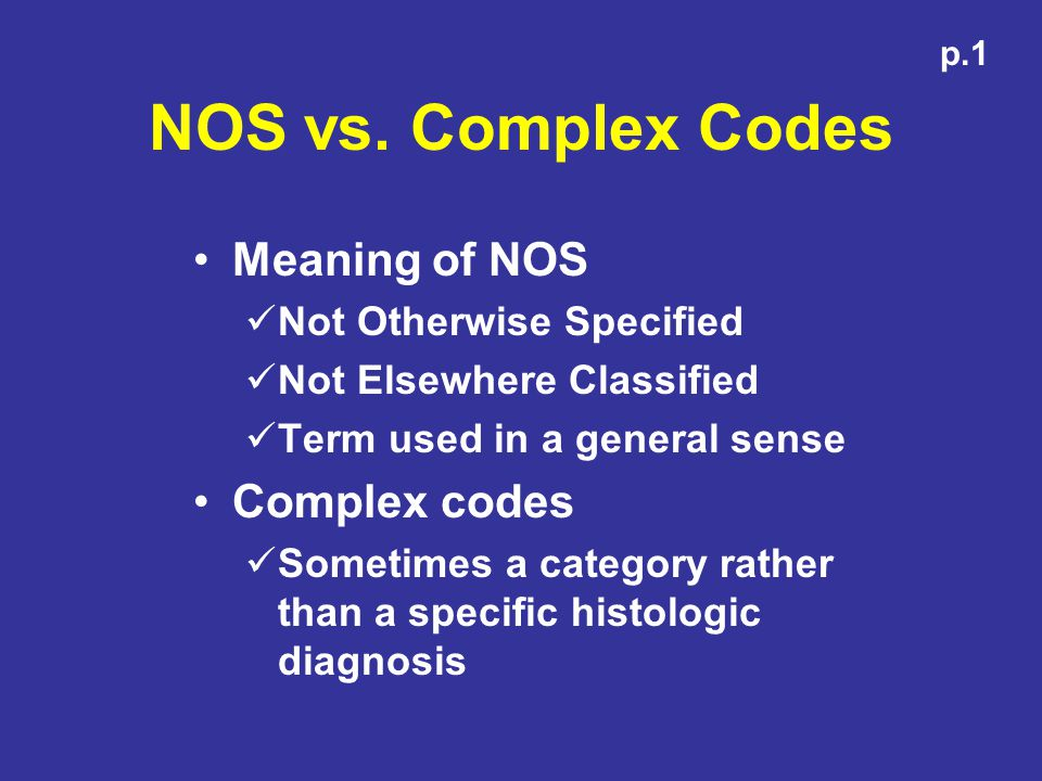 NOS vs. Complex Codes Meaning of NOS Complex codes