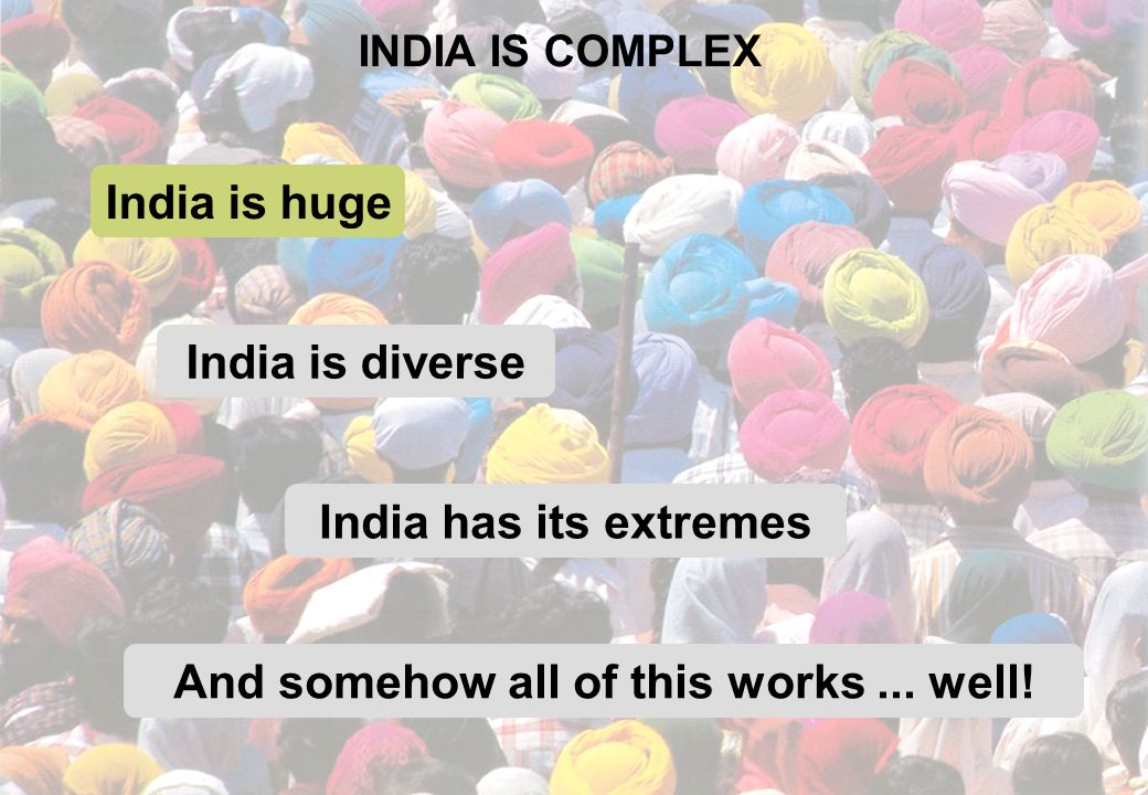 IT IS A SUB -CONTINENT IN ITSELF