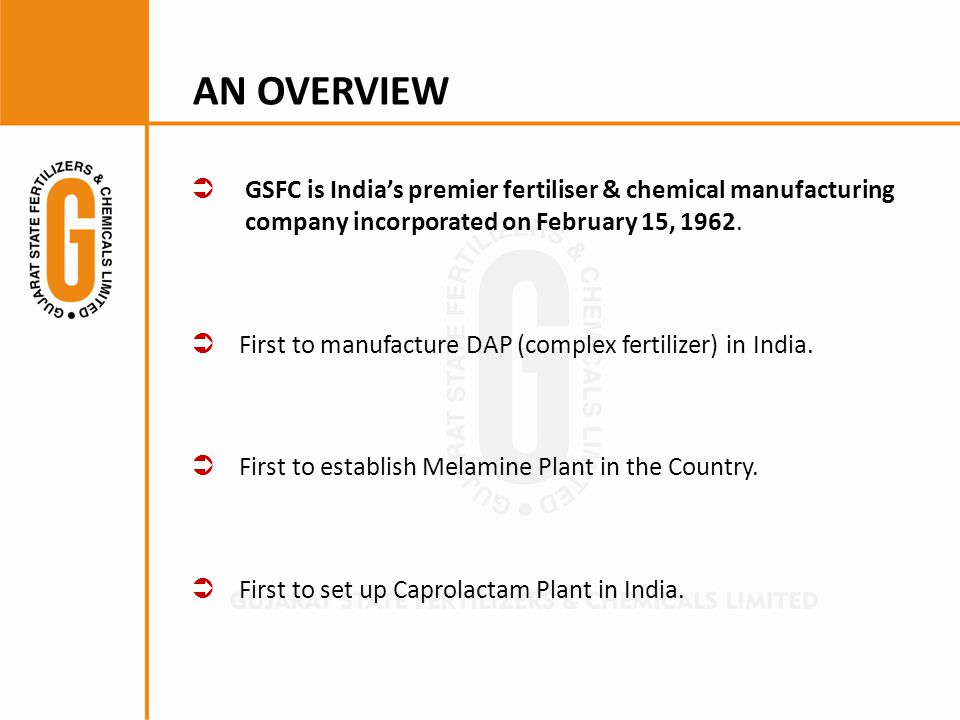 AN OVERVIEW GSFC is India's premier fertiliser & chemical manufacturing company incorporated on February 15, 1962.