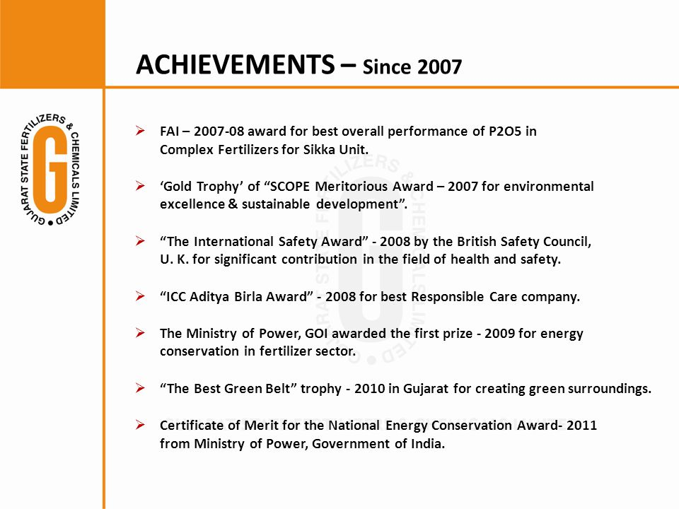 ACHIEVEMENTS – Since 2007 FAI – 2007-08 award for best overall performance of P2O5 in Complex Fertilizers for Sikka Unit.