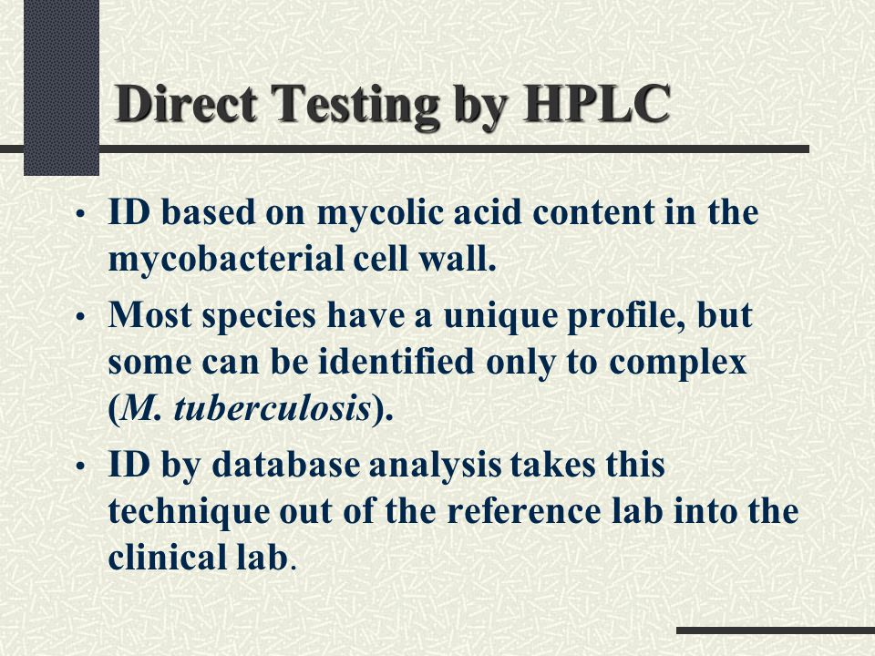 Direct Testing by HPLC ID based on mycolic acid content in the mycobacterial cell wall.