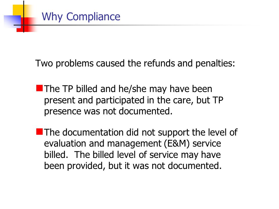 Why Compliance Two problems caused the refunds and penalties: