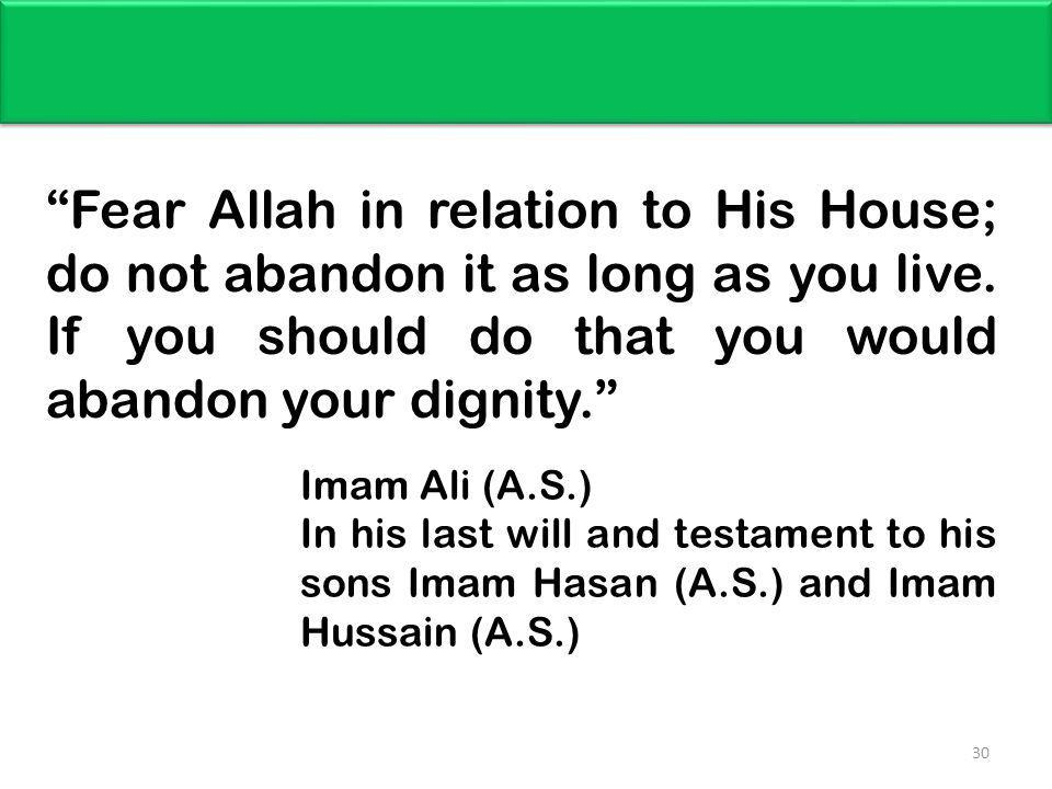 Fear Allah in relation to His House; do not abandon it as long as you live. If you should do that you would abandon your dignity.