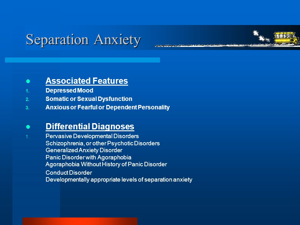 Separation Anxiety Associated Features Differential Diagnoses
