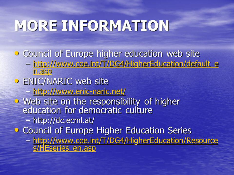 MORE INFORMATION Council of Europe higher education web site