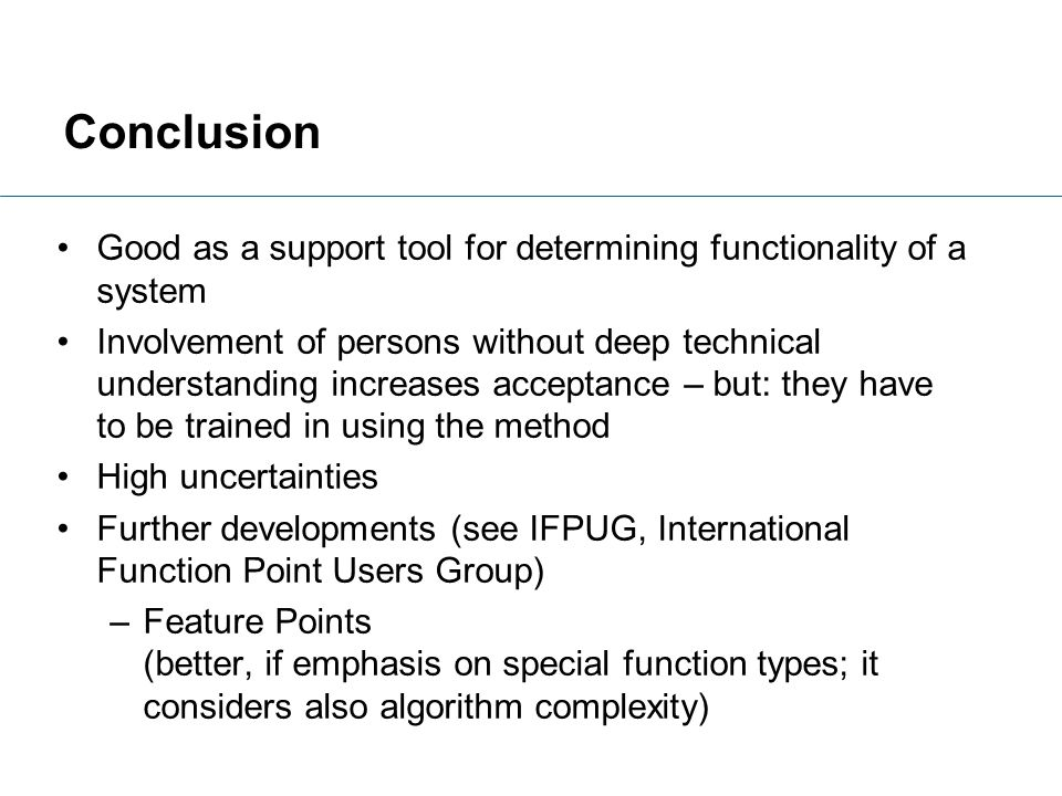 Conclusion Good as a support tool for determining functionality of a system.