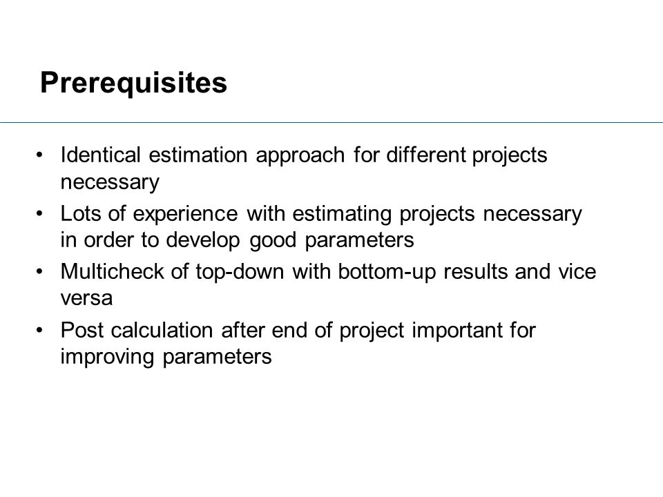 Prerequisites Identical estimation approach for different projects necessary.
