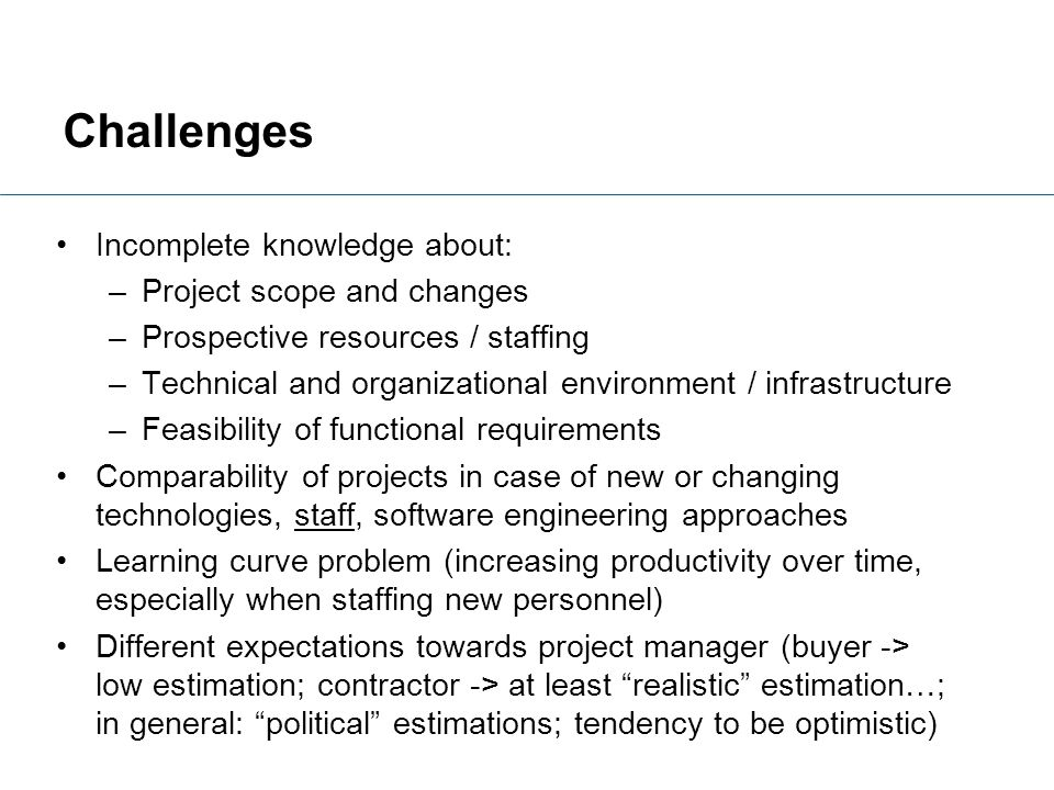 Challenges Incomplete knowledge about: Project scope and changes