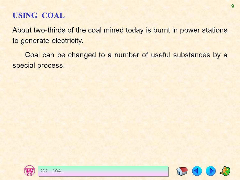USING COAL About two-thirds of the coal mined today is burnt in power stations to generate electricity.