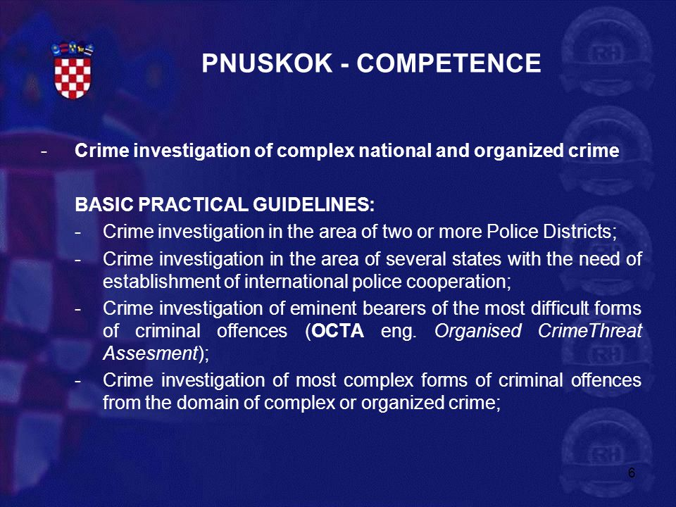 PNUSKOK - COMPETENCE Crime investigation of complex national and organized crime. BASIC PRACTICAL GUIDELINES: