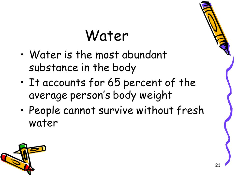 Water Water is the most abundant substance in the body