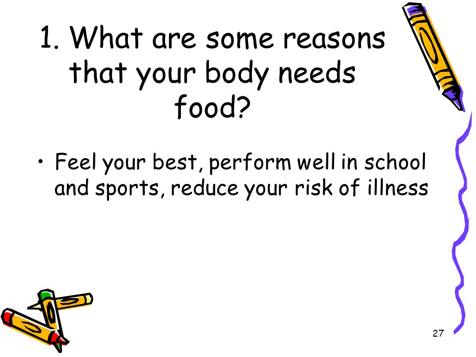1. What are some reasons that your body needs food