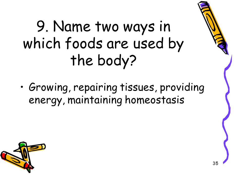 9. Name two ways in which foods are used by the body